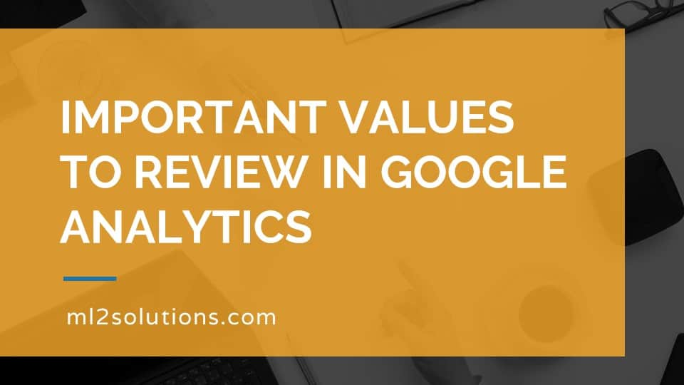 Important values to review in Google Analytics