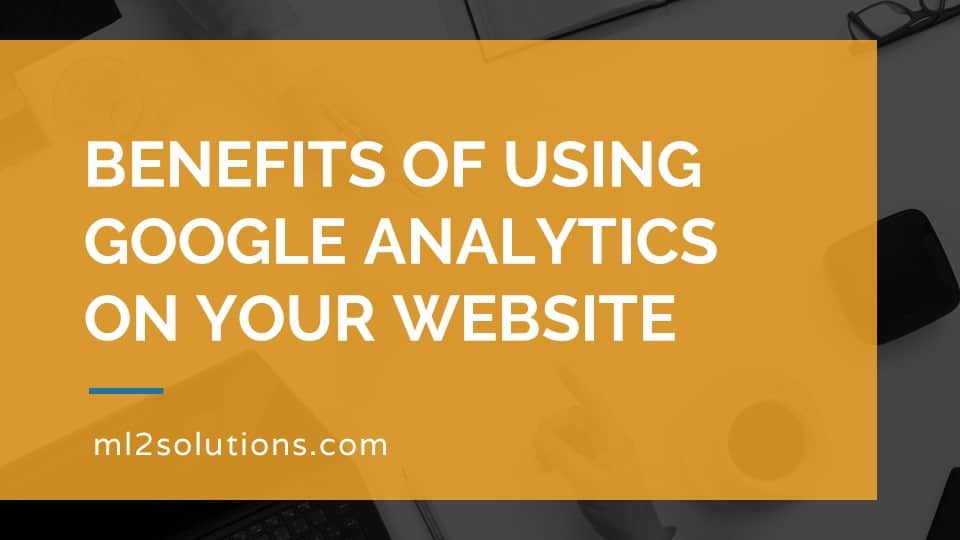 Benefits of using Google Analytics on your website