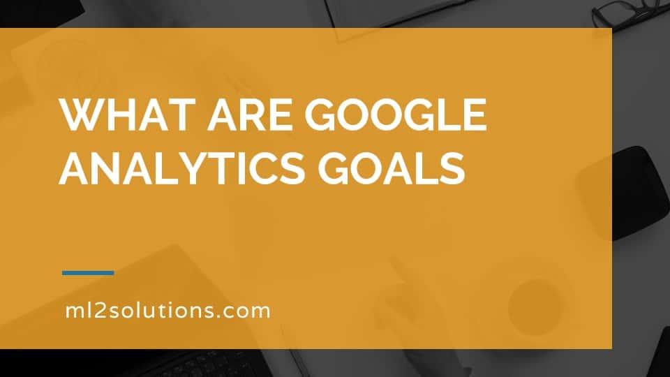 What are Google Analytics goals