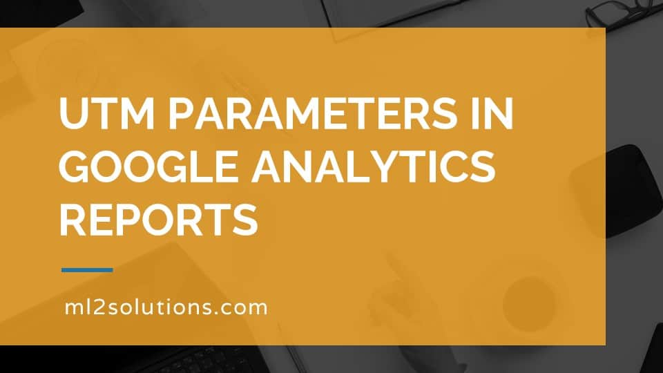 UTM parameters in Google Analytics reports